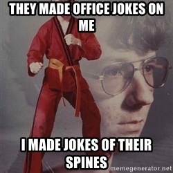 PTSD Karate Kyle - They made office jokes on me I made jokes of their spines