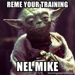 Yoda - Reme your training  Nel Mike