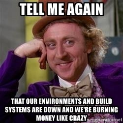 WillyWonka - Tell me again that our Environments and build systems are down and we're burning money like crazy