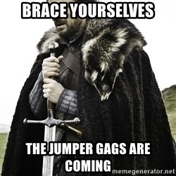Sean Bean Game Of Thrones - BRACE YOURSELVES THE JUMPER GAGS ARE COMING