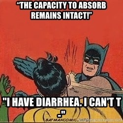 """batman slap robin - """"THE CAPACITY TO ABSORB REMAINS INTACT!"""" """"I have diarrhea. I can't t-"""""""