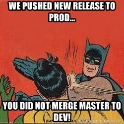 batman slap robin - We pushed new release to prod... You did not merge master to dev!