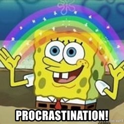 Spongebob - Procrastination!