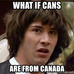 Conspiracy Keanu - what if cans are from canada