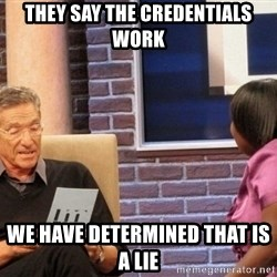 Maury Lie Detector - They say the credentials work we have determined that is a lie