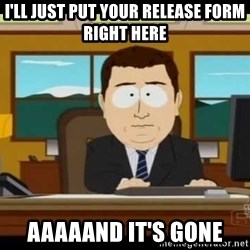 south park aand it's gone - I'LL JUST PUT YOUR RELEASE FORM RIGHT HERE AAAAAND IT'S GONE