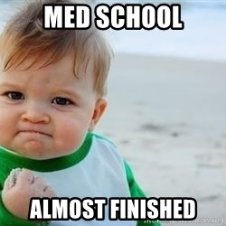 fist pump baby - MED SCHOOL ALMOST FINISHED