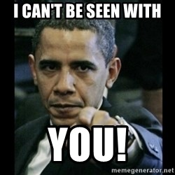obama pointing - I can't be seen with you!