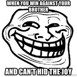 Trollface - when you win against your brother and can't hid the joy