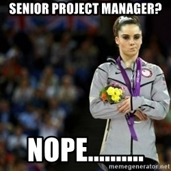 unimpressed McKayla Maroney 2 - senior project manager? nope..........