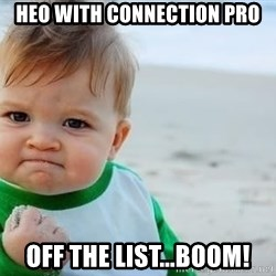 fist pump baby - HEO with Connection Pro off the list...BOOM!