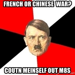 Advice Hitler - french or chinese  war? coutn meinself out m8s