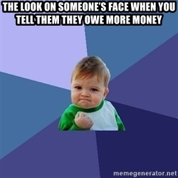Success Kid - The look on someone's face when you tell them they owe more money