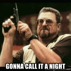 am i the only one around here - gonna call it a night