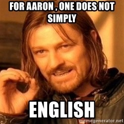 One Does Not Simply - For aaron , one does not simply English