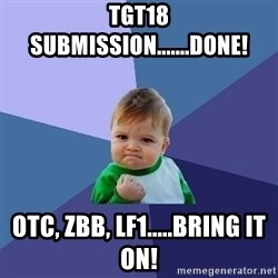 Success Kid - TGT18 submission.......done! OTC, ZBB, LF1.....bring it on!