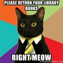 Business Cat - Please return your library books Right meow
