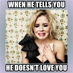 Crying Girl - when he tells you  he doesn't love you