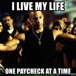 Dom Fast and Furious - I live my life One paycheck at a time