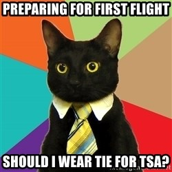 Business Cat - Preparing for first flight Should I wear tie for tsa?