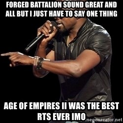 Kanye West - Forged Battalion sound great and all but I just have to say one thing Age Of Empires II was the best RTS ever imo