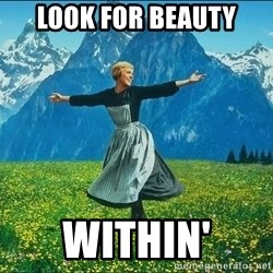 Look at all the things - look for beauty within'
