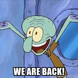 Guess What Squidward - WE ARE BACK!