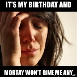 crying girl sad - It's my birthday and  Mortay won't give me any