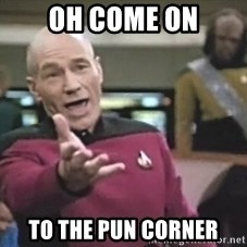 Picard Wtf - Oh come on To the pun corner