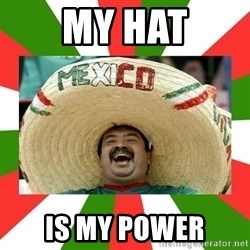 Sombrero Mexican - MY HAT IS MY POWER
