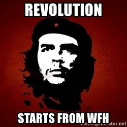 Che Guevara Meme - REVOLUTION STARTS FROM WFH