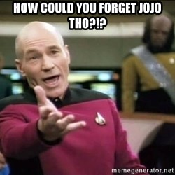 Why the fuck - How could you forget jojo tho?!?