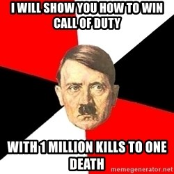 Advice Hitler - i will show you how to win call of duty with 1 million kills to one death