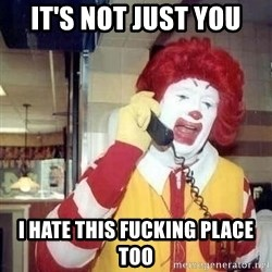 Ronald Mcdonald Call - It's not just you I hate this fucking place too