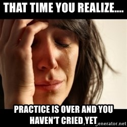 crying girl sad - that time you realize.... practice is over and you haven't cried yet