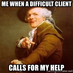 Joseph Ducreux - Me when a difficult client Calls for my help