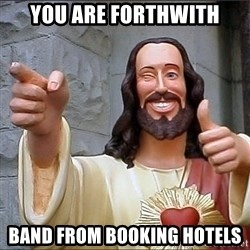 Jesus - You are forthwith band from booking hotels