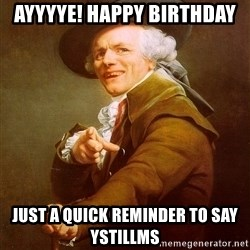 Joseph Ducreux - Ayyyye! Happy birthday Just a quick reminder to say YSTILLMS