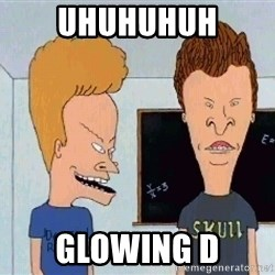 Beavis and butthead - uhuhuhuh glowing D