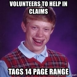 Bad Luck Brian - Volunteers to help in claims Tags 14 page range