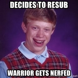 Bad Luck Brian - Decides to resub Warrior gets nerfed