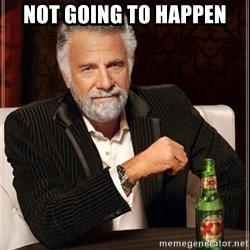 Dos Equis Man - Not Going to Happen