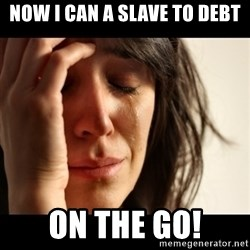 crying girl sad - Now I can a slave to debt ON THE GO!