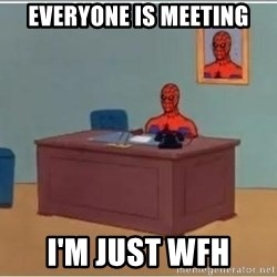 Spiderman Desk - Everyone is meeting I'm just wfh