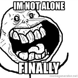 Happy Forever Alone - im not alone finally
