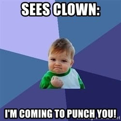 Success Kid - Sees Clown: I'm coming to punch you!