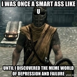 skyrim whiterun guard - i was once a smart ass like u until i discovered the meme world of depression and failure
