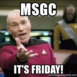 Why the fuck - MSGC It's friday!