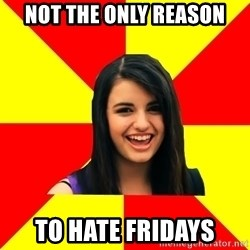 Rebecca Black - not the only reason to hate Fridays