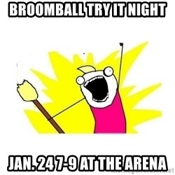 clean all the things blank template - BROOMBALL TRY IT NIGHT Jan. 24 7-9 at the arena